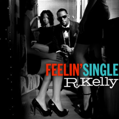 New Music: R.Kelly Is 'Feelin' Single'