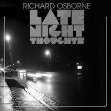 Richard Osborne Lets You Into His Late Night Thoughts